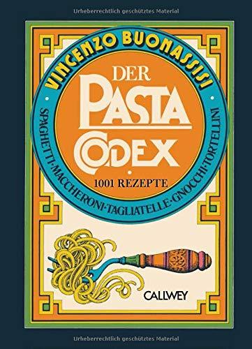 Der Pasta-Codex: 1001 Rezept