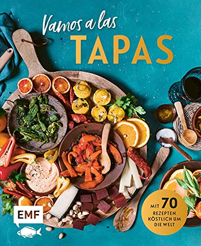 Vamos a las Tapas: Mit 70 Rezepten köstlich um die Welt: Antipasti-Gemüse, Empanadas mit Tomatensalsa, Sesam-Gewürz-Krokant und meh