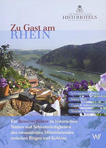Zu Gast am Rhein: Ein Reise(ver)führer zu historischen Städten und Sehenswürdigkeiten des romantischen Mittelrheintals zwischen Bingen und Koblenz
