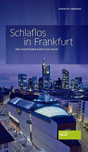 Schlaflos in Frankfurt: Der Stadtführer durch die Nacht