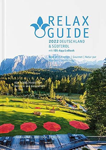 RELAX Guide 2022 Deutschland & Südtirol, kritisch getestet: alle Wellness- und Gesundheitshotels.: 7 Themen-Rankings: Best of Gourmet, Adults only, Zimmer mit Sauna, Naturlage ... GRATIS: eBook