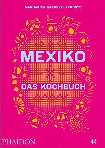 Mexiko-Das Kochbuch: Die Bibel der mexikanischen Küch