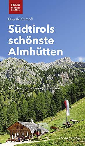 Südtirols schönste Almhütten. Wandern, einkehren, genießen ('Folio - Südtirol erleben')