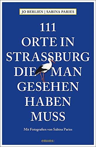 111 Orte in Straßburg, die man gesehen haben muss: Reisefüh