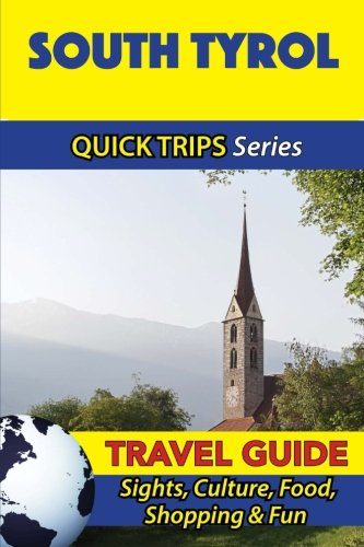 South Tyrol Travel Guide (Quick Trips Series): Sights, Culture, Food, Shopping & F