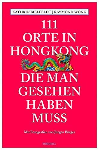 111 Orte in Hongkong, die man gesehen haben muss: Reiseführer
