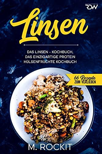 Linsen, Das Linsen - Kochbuch,: Das einzigartige Protein Hülsenfrüchte Kochbuch (66 Rezepte zum Verlieben)