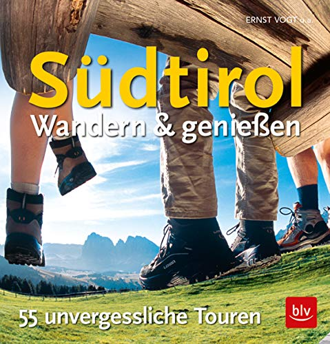 Südtirol - Wandern & Genießen: 55 unvergessliche To