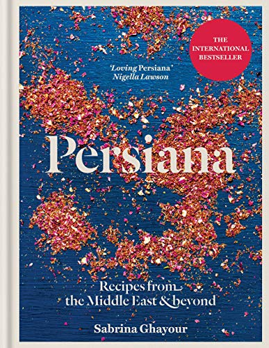 Persiana: Recipes from the Middle East & Beyond: The 1st book from the bestselling author of Sirocco, Feasts, Bazaar and Simply (English Edition)