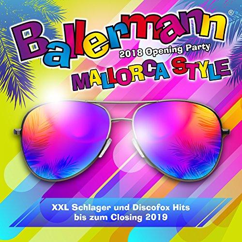 Ballermann Mallorca Style - 2018 Opening Party [Explicit] (Xxl Schlager und Discofox Hits bis zum Closing 2019)