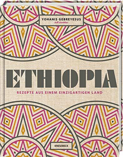 Ethiopia: Rezepte aus einem einzigartigen Land. Afrikanisch kochen. Die äthiopische Küch