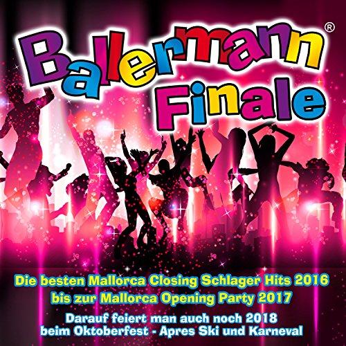 Ballermann Finale - Die besten Mallorca Closing Schlager Hits 2016 bis zur Mallorca Opening Party 2017 (Darauf feiert man auch noch 2018 beim Oktoberfest - Apres Ski und Karneval) [Explicit]