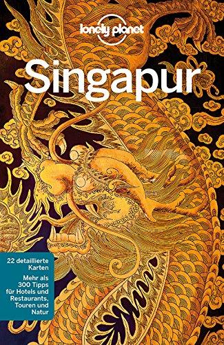 Lonely Planet Reiseführer Singapur: 22 detaillierte Karten. Mehr als 300 Tipps für Hotels und Restaurants, Touren und Nat