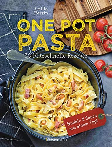 One Pot Pasta. 30 blitzschnelle Rezepte für Nudeln & Sauce aus einem Topf: Genial! So geht das volle Saucen-Aroma direkt in die Nudel