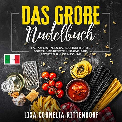 Das große Nudelbuch: Pasta wie in Italien. Das Kochbuch für die besten Nudelrezepte. Inklusive Nudelrezepte für Nudelmaschine.